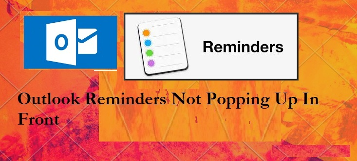 Outlook Reminders Not Popping Up In Front