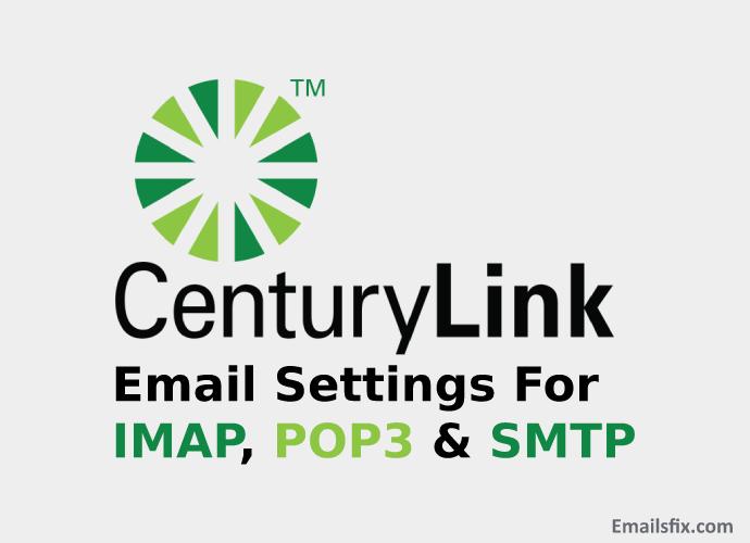 CenturyLink Email Settings For IMAP, POP3 & SMTP