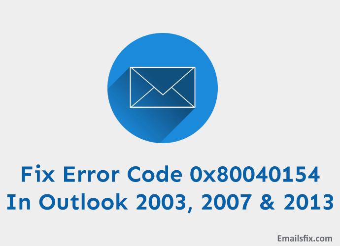 Fix Error Code 0x80040154 In Outlook 2003, 2007 & 2013