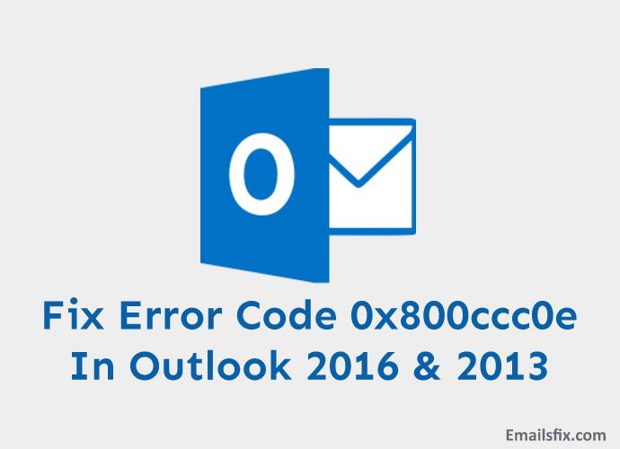 Fix Error Code 0x800ccc0e In Outlook 2016 & 2013