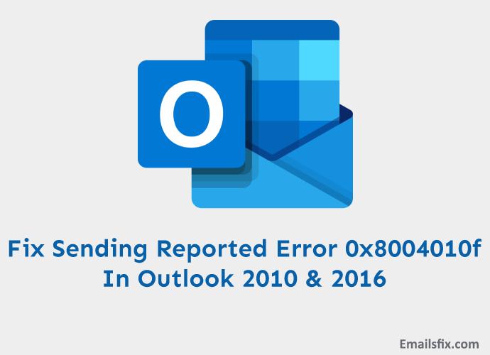 Fix Sending Reported Error 0x8004010f In Outlook 2010 & 2016