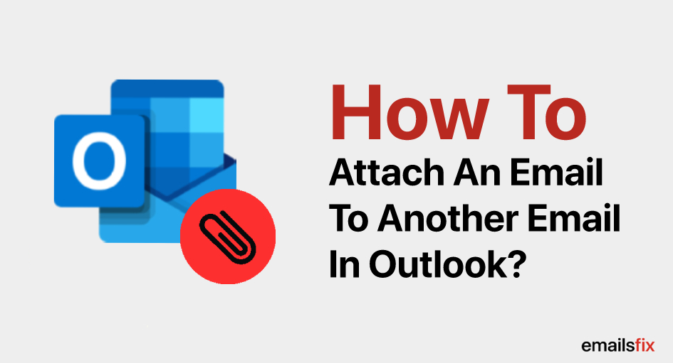 How To Attach An Email In Outlook