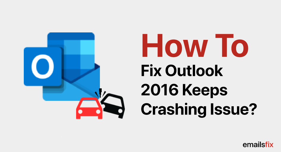How to Fix Outlook 2016 Keeps Crashing Issue