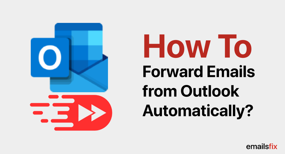 How to Forward Emails from Outlook Automatically?