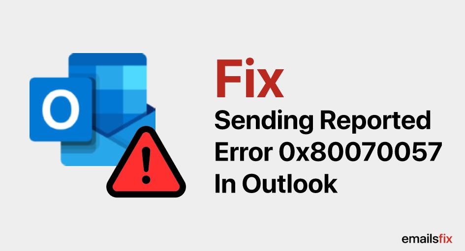Fix Sending Error Code 0x80070057 In Outlook 2007, 2013