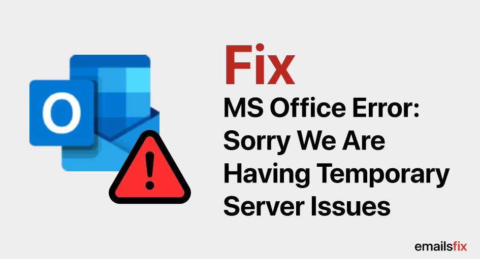 Fix Microsoft Office Error: Sorry We Are Having Temporary Server Issues