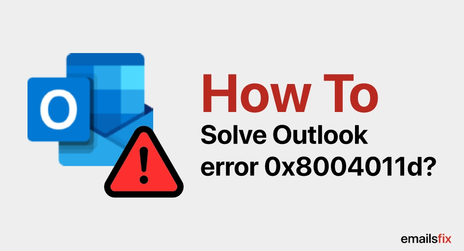 How to Solve Outlook error 0x8004011d?